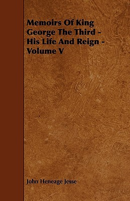 Memoirs of King George the Third - His Life and Reign - Volume V  by  John Jesse