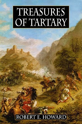 Treasures of Tartary: And Other Heroic Tales Robert E. Howard