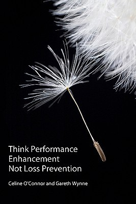 Think Performance Enhancement Not Loss Prevention Gareth Wynne