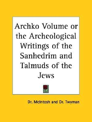 Archko Volume or the Archeological Writings of the Sanhedrim and Talmuds of the Jews T.H. Tywman