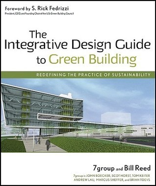 The Integrative Design Guide to Green Building: Redefining the Practice of Sustainability  by  7group