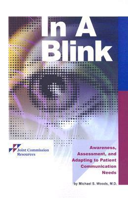 In a Blink: Awareness, Assessment, and Adapting to Patient Communication Needs  by  Michael S. Woods