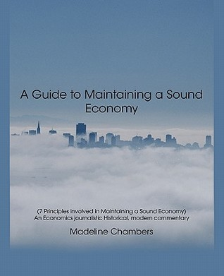 A Guide to Maintaining a Sound Economy  by  Madeline Chambers
