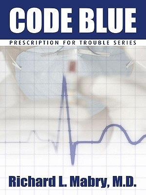 Code Blue: Medical Suspense with Heart Richard L. Mabry