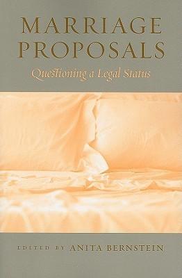 Marriage Proposals: Questioning a Legal Status Anita Bernstein