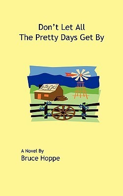 Dont Let All the Pretty Days Get  by  by Bruce Hoppe