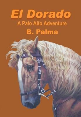 El Dorado: A Palo Alto Adventure B. Palma