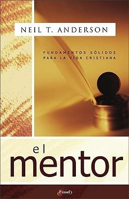 El Mentor: Fundamentos Solidos Para La Vida Cristiana Neil T. Anderson
