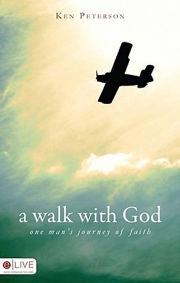 A Walk with God: One Mans Journey of Faith  by  Ken Peterson