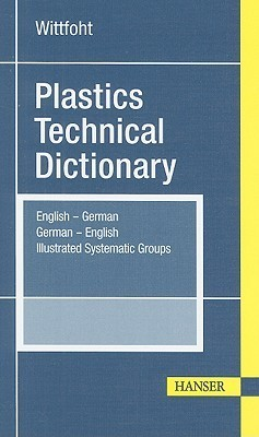Plastics Technical Dictionary: English-German German-English Illustrated Systematic Groups  by  Annemarie Wittfoht