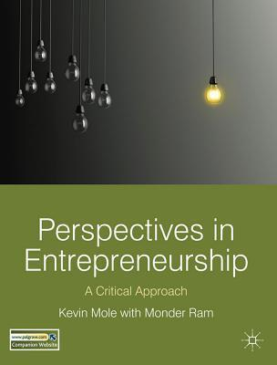 Perspectives in Entrepreneurship: A Critical Approach  by  Kevin Mole