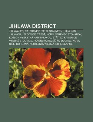 Jihlava District: Jihlava, Poln , Brtnice, Tel , Stannern, Luka Nad Jihlavou, Jezdovice, T E , Horn Cerekev, Stona Ov, Kozlov Source Wikipedia