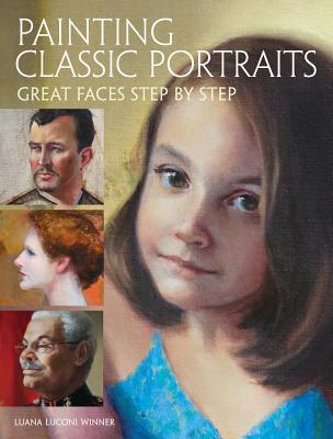 Painting Classic Portraits: Great Faces Step Step by Luana Luconi Winner