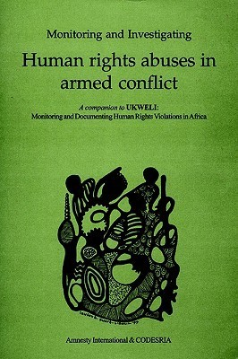Monitoring and Investigating Human Rights Abuses in Armed Conflict  by  Int Amnesity International and Codesria