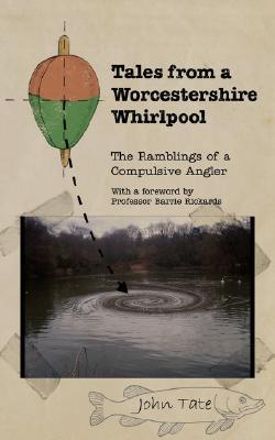 Tales from a Worcestershire Whirlpool John Tate