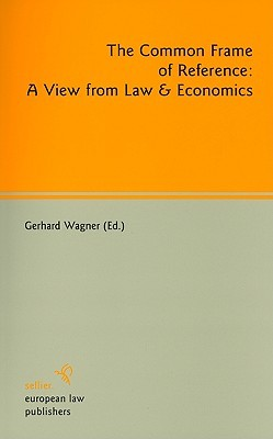 The Common Frame of Reference: A View from Law & Economics Gerhard Wagner