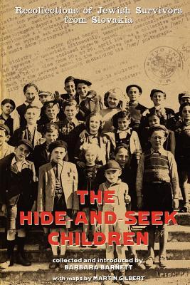 The Hide-and-Seek Children: Recollections of Jewish Survivors from Slovakia  by  Barbara Barnett