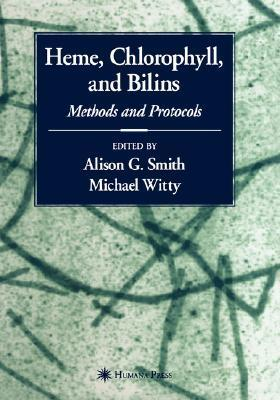 Heme, Chlorophyll, And Bilins: Methods And Protocols  by  Alison Smith