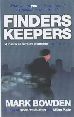Finders Keepers: What Would You Do If You Found $1 Million in the Street? Mark Bowden