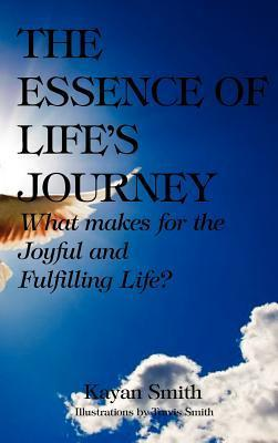 The Essence of Lifes Journey [Hardcover] Kayan Smith