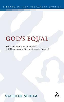 Gods Equal: What Can We Know About Jesus Self-Understanding?  by  Sigurd Grindheim