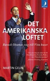 Det amerikanska löftet: Barack Obamas väg till Vita huset  by  Martin Gelin