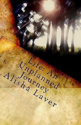 Life: An Unplanned Journey  by  Alisha Laver