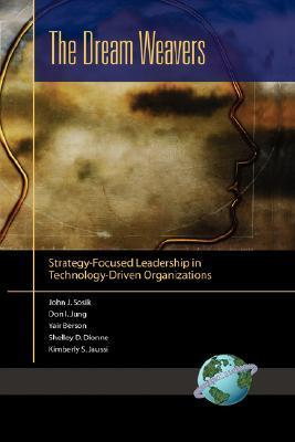 The Dream Weavers: Strategy-Focused Leadership in Technology-Driven Organizations John Sosik