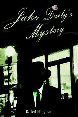 Jake Dailys Mystery D. Ted Klingman