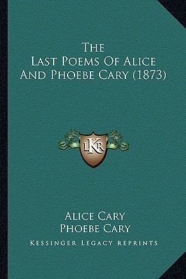 The Last Poems of Alice and Phoebe Cary (1873)  by  Alice  Cary