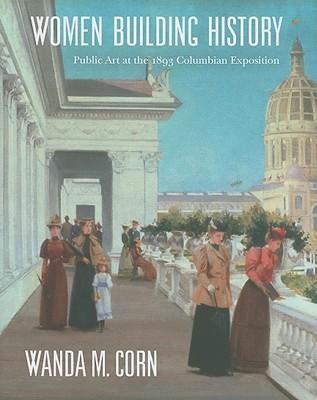 Women Building History: Public Art at the 1893 Columbian Exposition Wanda M. Corn