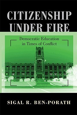Citizenship Under Fire: Democratic Education in Times of Conflict  by  Sigal Ben-Porath