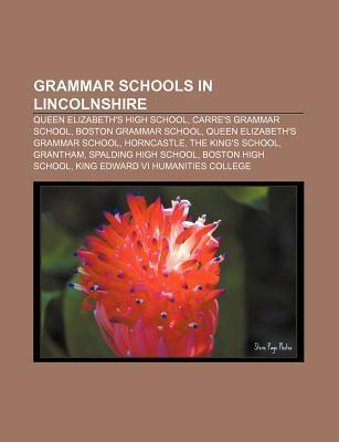 Grammar Schools in Lincolnshire: Queen Elizabeths High School, Carres Grammar School, Boston Grammar School, Queen Elizabeths Grammar School Source Wikipedia