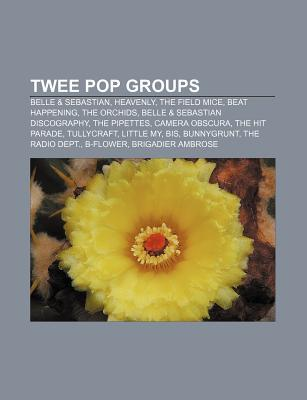 Twee Pop Groups: Belle & Sebastian, Heavenly, the Field Mice, Beat Happening, the Orchids, Belle & Sebastian Discography, the Pipettes Source Wikipedia