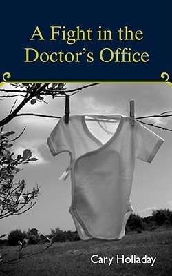 A Fight in the Doctors Office  by  Cary Holladay
