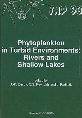 Phytoplankton in Turbid Environments: Rivers and Shallow Lakes: Proceedings of the 9th Workshop of the International Association of Phytoplankton Taxonomy and Ecology (AIP) Held in Mont Rigi (Belgium), 10-18 July 1993  by  J.-P. Descy