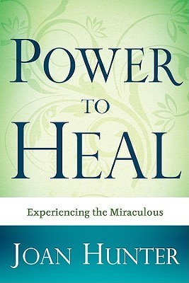 Power to Heal: Experiencing the Miraculous Joan Hunter