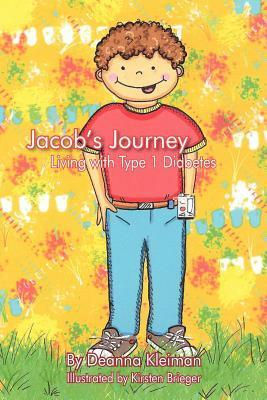 Jacobs Journey, Living with Type 1 Diabetes  by  Deanna Kleiman