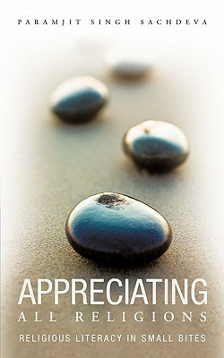 Appreciating All Religions: Religious Literacy in Small Bites  by  Paramjit Singh Sachdeva