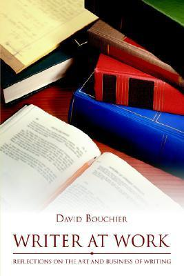 Writer at Work: Reflections on the Art and Business of Writing  by  David Bouchier