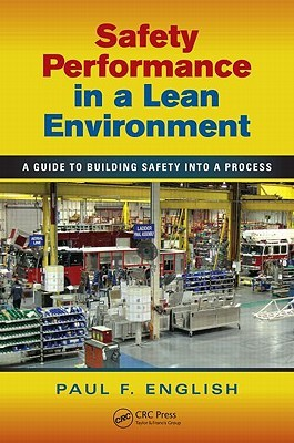 Safety Performance in a Lean Environment: A Guide to Building Safety Into a Process  by  Paul F. English