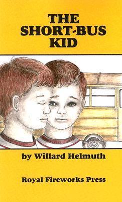 The Short-Bus Kid Willard Helmuth