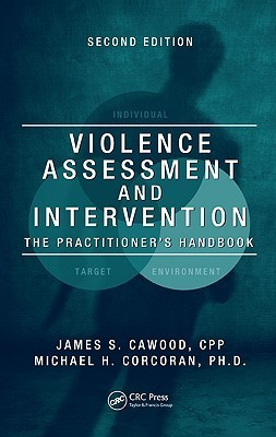 Violence Assessment And Intervention: The Practitioners Handbook, Second Edition  by  James S. Cawood