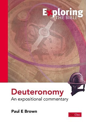 Exploring Deuteronomy: An Expositional Commentary Paul E. Brown