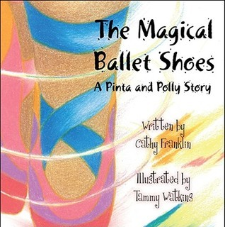 The Magical Ballet Shoes: A Pinta and Polly Story  by  Cathy Franklin