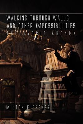 Walking Through Walls and Other Impossibilities: The Hybrid Agenda  by  Milton E. Brener