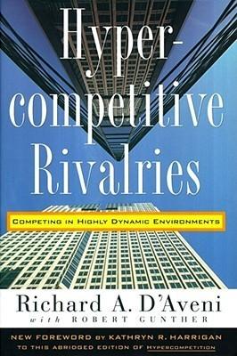 Hypercompetitive Rivalries  by  Richard A. Daveni