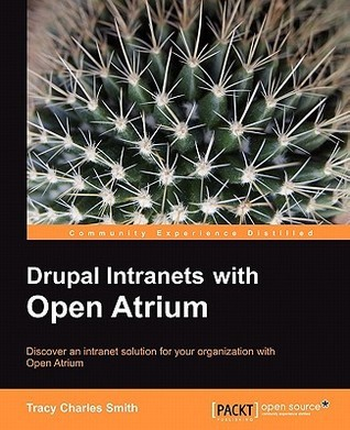 Drupal Intranets with Open Atrium  by  Tracy Smith