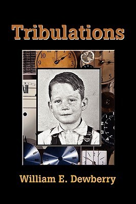 Tribulations  by  William E. Dewberry