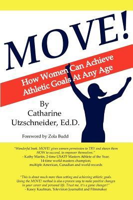 Move!: How Women Can Achieve Athletic Goals at Any Age  by  Catharine Utzschneider